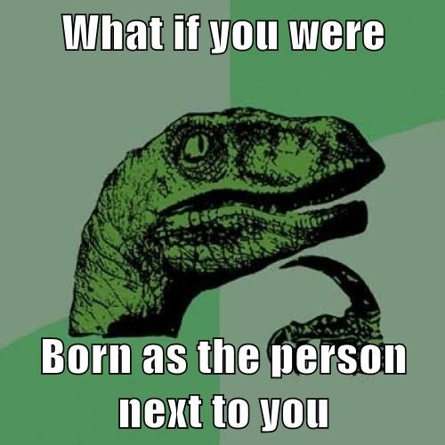 What if you were  Born as the person next to you