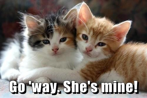 Go 'way. She's mine!