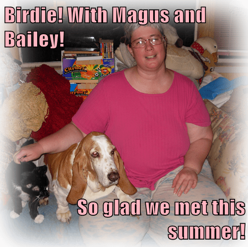 Birdie! With Magus and Bailey!  So glad we met this summer!