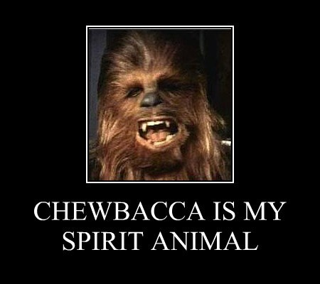 CHEWBACCA IS MY SPIRIT ANIMAL