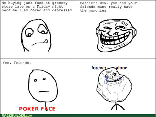 forever alone,junk food,poker face,trollface