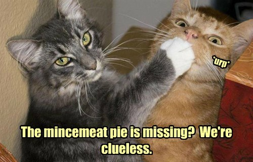 The mincemeat pie is missing?  We're clueless.