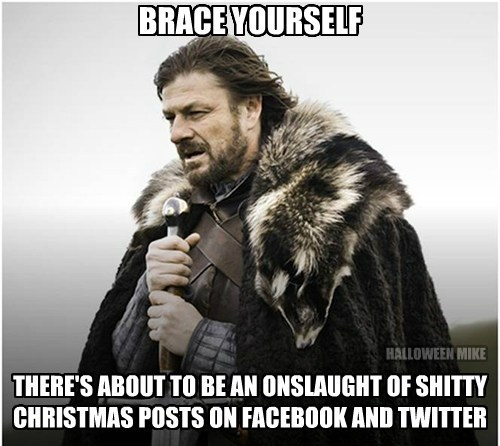 Brace yourself for the onslaught of Christmas posts