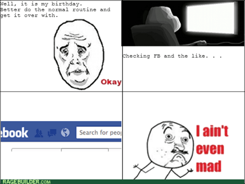 forever alone,birthdays,i aint even mad,facebook,Okay