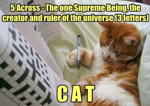 5 Across - The one Supreme Being, the creator and ruler of the universe [3 letters]: CAT