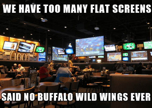 buffalo wild wings,televisions,flat screens,bw3's,g rated,monday thru friday