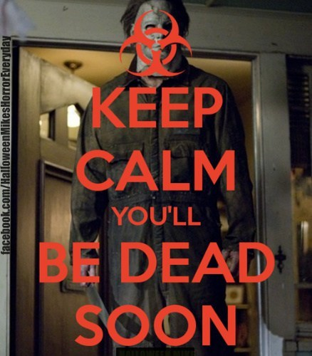 Keep Calm - You'll be dead soon.