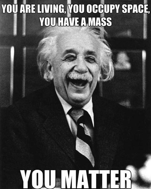 matter,Mass,puns,science,albert einstein,funny
