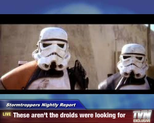 Stormtroppers Nightly Report - These aren't the droids were looking for