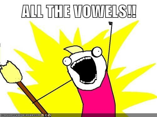 ALL THE VOWELS!!
