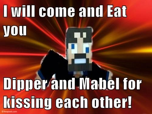 I will come and Eat you  Dipper and Mabel for kissing each other!
