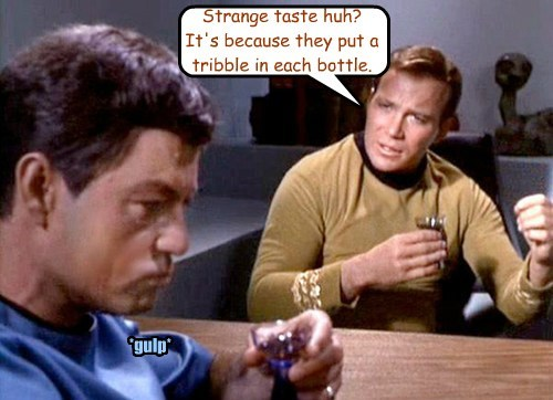 Strange taste huh? It's because they put a tribble in each bottle.