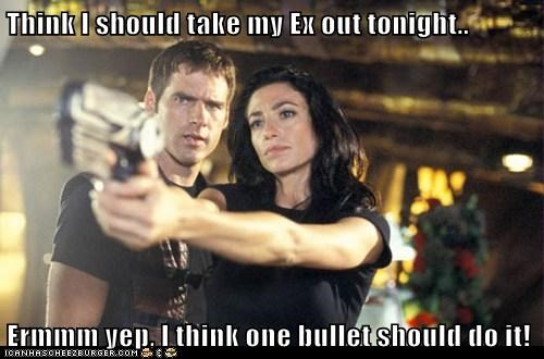 Think I should take my Ex out tonight..  Ermmm yep, I think one bullet should do it!