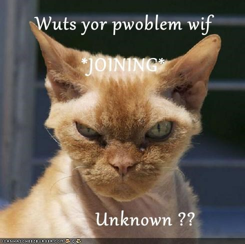 Wuts yor pwoblem wif *JOINING*           Unknown ??
