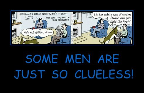 SOME  MEN  ARE   JUST  SO  CLUELESS!