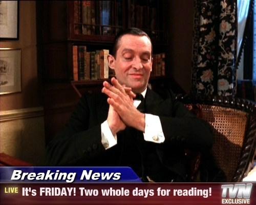 Breaking News - It's FRIDAY! Two whole days for reading!