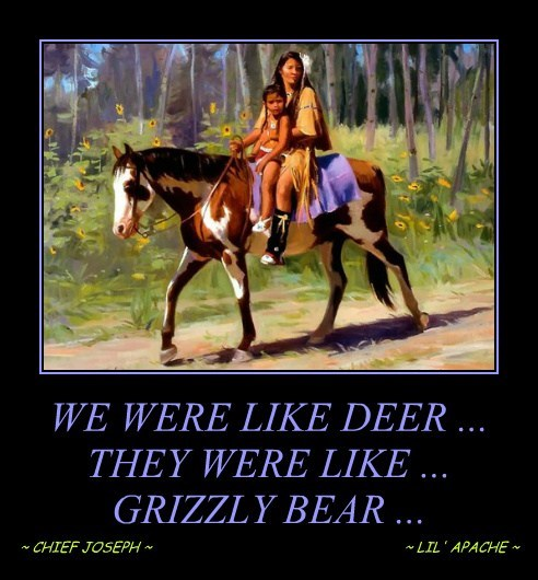 WE WERE LIKE DEER ... THEY WERE LIKE ... GRIZZLY BEAR ...