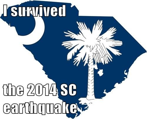 I survived   the 2014 SC earthquake
