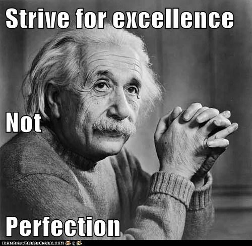Strive for excellence Not Perfection