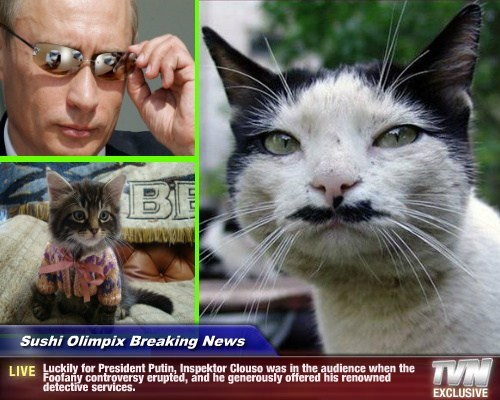 Sushi Olimpix Breaking News - Luckily for President Putin, Inspektor Clouso was in the audience when the Foofany controversy erupted, and he generously offered his renowned detective services.
