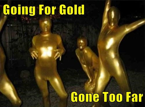 Going For Gold  Gone Too Far