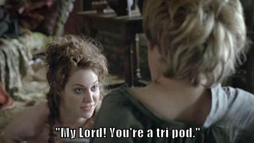 """My Lord! You're a tri pod."""