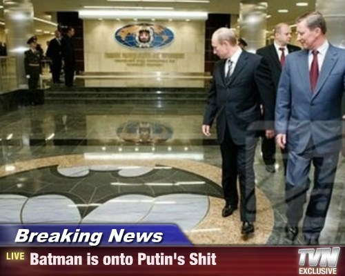 Breaking News - Batman is onto Putin's sh*t