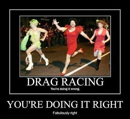 doing it right,cross dressing,drag racing,funny