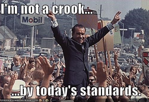 I'm not a crook...  ...by today's standards.