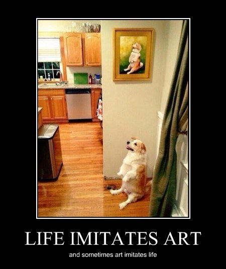 Dog Imitates Art Imitates Dog