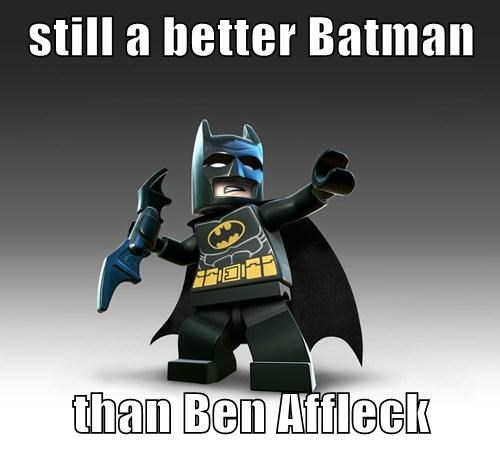 still a better Batman  than Ben Affleck