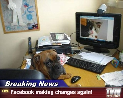 Breaking News - Facebook making changes again!