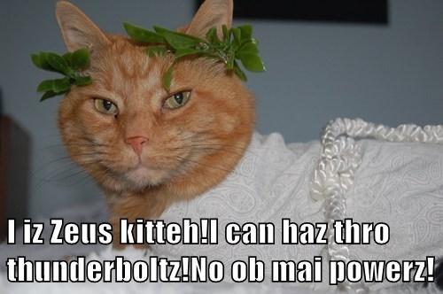 I iz Zeus kitteh!I can haz thro thunderboltz!No ob mai powerz!