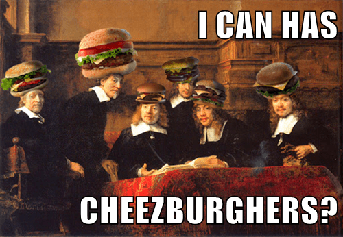 I CAN HAS  CHEEZBURGHERS?