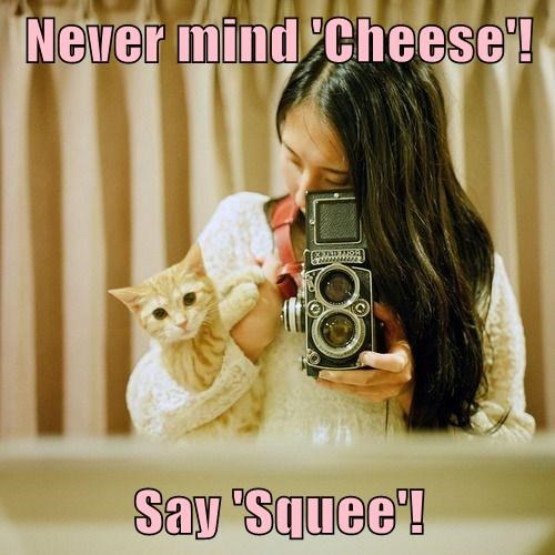 Never mind 'Cheese'!  Say 'Squee'!