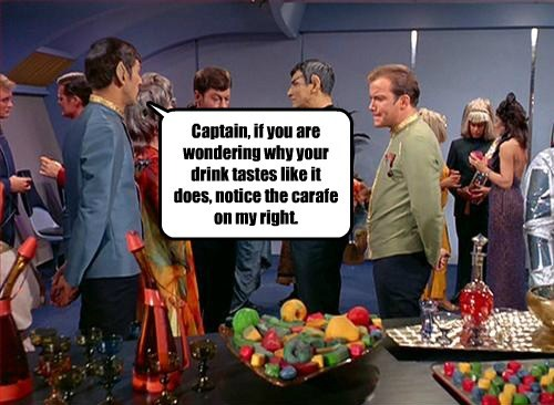 Captain, if you are wondering why your drink tastes like it does, notice the carafe on my right.
