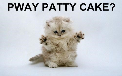 PWAY PATTY CAKE?