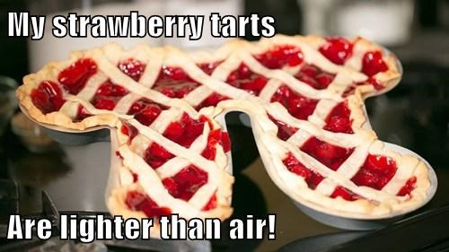 My strawberry tarts  Are lighter than air!