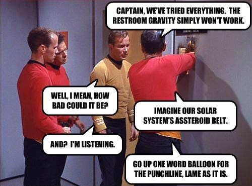 CAPTAIN, WE'VE TRIED EVERYTHING.  THE RESTROOM GRAVITY SIMPLY WON'T WORK.