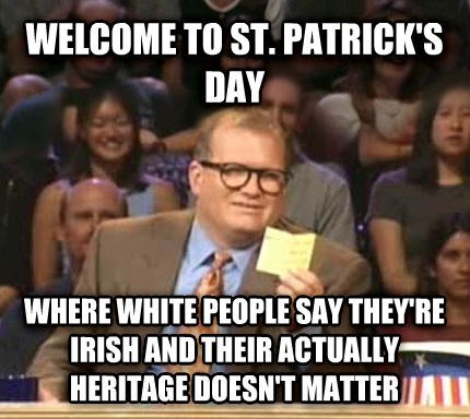 Happy St Patrick's Day From White People!