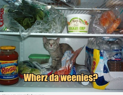 Heard yu has weenies in here!