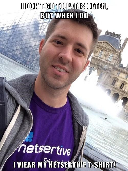 I DON'T GO TO PARIS OFTEN,                    BUT WHEN I DO  I WEAR MY NETSERTIVE T-SHIRT!