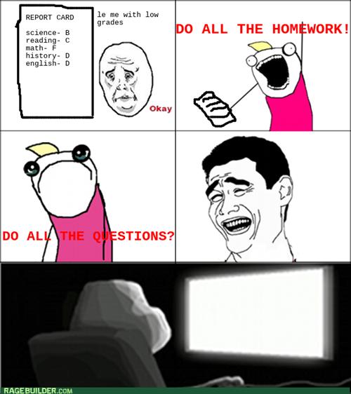 all the things,grades,homework,school,please