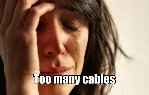 Too many cables