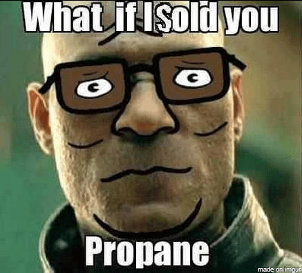 Stop Trying to Sell Me Propane, and Sell Me Propane!