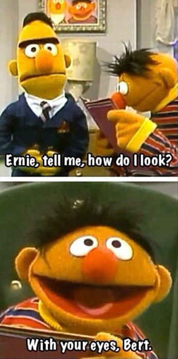 Ernie Has Always Been So Helpful...