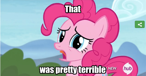 terrible,pinkie pie,reaction meme