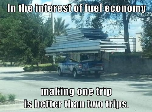 In the interest of fuel economy  making one trip                                                    is better than two trips.