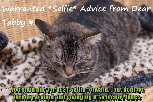 Yoo shud put yor BEST Selfie forward... but dont go turning around and changing it so menny times