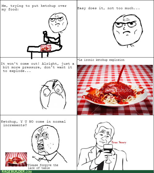 Ketchup, Why You Gotta Do That Man!